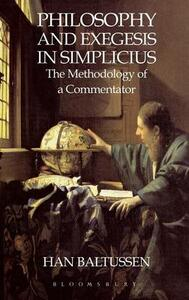 Philosophy and Exegesis in Simplicius: The Methodology of a Commentator - Han Baltussen - cover