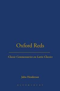 Oxford Reds: Classic Commentaries on Latin Classics - John Henderson - cover