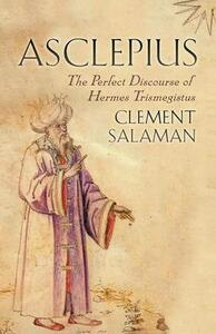 Asclepius: A Secret Discourse of Hermes Trismegistus - Clement Salaman - cover