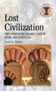 Lost Civilization: The Contested Islamic Past in Spain and Portugal - James L Boone - cover
