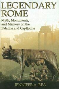 Legendary Rome - Jennifer A. Rea - cover