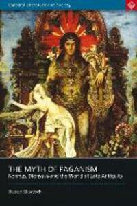The Myth of Paganism: Nonnus, Dionysus and the World of Late Antiquity - Robert Shorrock - cover