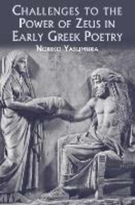 Challenges to the Power of Zeus in Early Greek Poetry - Noriko Yasumura - cover