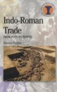 Indo-Roman Trade: From Pots to Pepper - Roberta Tomber - cover