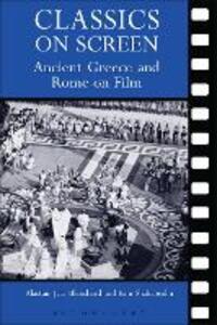 Classics on Screen: Ancient Greece and Rome on Film - Alastair Blanshard,Kim Shahabudin - cover