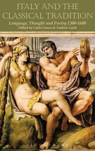 Italy and the Classical Tradition: Language, Thought and Poetry 1300-1600 - cover