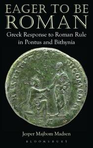 Eager to be Roman: Greek Response to Roman Rule in Pontus and Bithynia - Jesper Majbom Madsen - cover