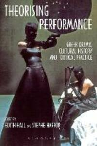 Theorising Performance: Greek Drama, Cultural History and Critical Practice - cover