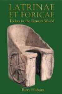 Latrinae Et Foricae: Toilets in the Roman World - Barry Hobson - cover