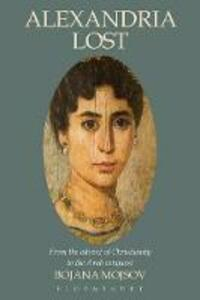 Alexandria Lost: From the Advent of Christianity to the Arab Conquest - Bojana Mojsov - cover