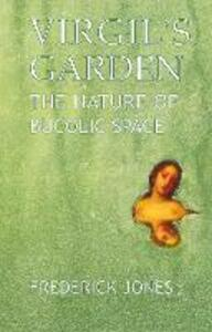 Virgil's Garden: The Nature of Bucolic Space - Frederick Jones - cover
