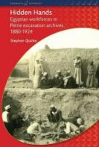 Hidden Hands: Egyptian Workforces in Petrie Excavation Archives, 1880-1924 - Stephen Quirke - cover