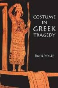 Costume in Greek Tragedy - Rosie Wyles - cover