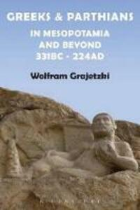 Greeks and Parthians in Mesopotamia and Beyond, 331 BC-AD 224 - Wolfram Grajetzki - cover