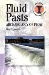Fluid Pasts: Archaeology of Flow - Matthew Edgeworth - cover