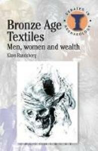 Bronze Age Textiles: Men, Women and Wealth - Klavs Randsborg - cover
