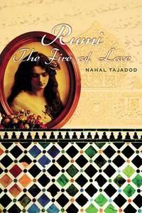 Rumi: The Fire of Love - Nahal Tajadod - cover