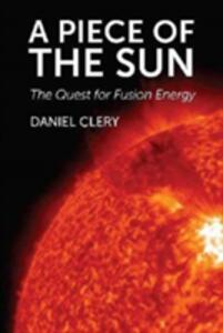 A Piece of the Sun: The Quest for Fusion Energy - Daniel Clery - cover