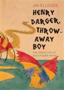 Henry Darger Throw-Away Boy - Jim Elledge - cover