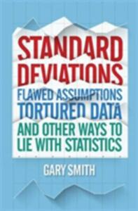 Standard Deviations: Flawed Assumptions, Tortured Data and Other Ways to Lie with Statistics - Gary Smith - cover