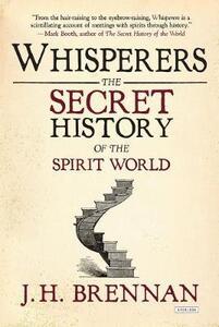 Whisperers: The Secret History of the Spirit World - J.H. Brennan - cover