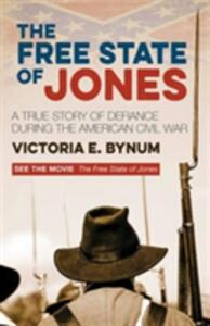 The Free State of Jones: A True Story of Defiance During the American Civil War - Victoria E. Bynum - cover