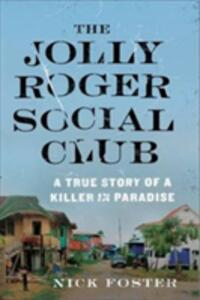 The Jolly Roger Social Club: A True Story of a Killer in Paradise - Nick Foster - cover