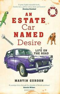 An Estate Car Named Desire: A Life on the Road - Martin Gurdon - cover