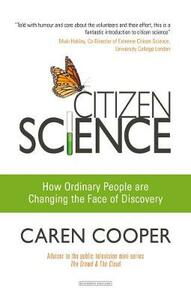 Citizen Science: How Ordinary People are Changing the Face of Discovery - Caren Cooper - cover