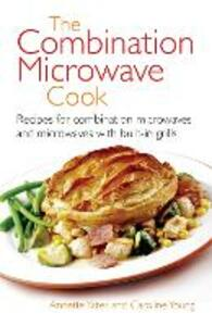 The Combination Microwave Cook: Recipes for Combination Microwaves and Microwaves with Built-in Grills - Annette Yates - cover