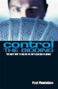 Control The Bidding: The Right Way to Secure the Battleground in Bridge - Paul Mendelson - cover