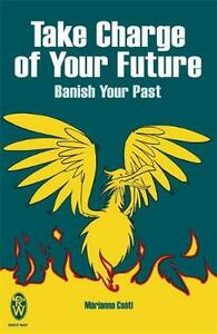 Take Charge of Your Future: Banish Your Past - Marianna Csoti - cover