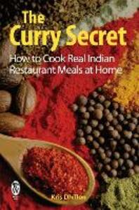The Curry Secret: How to Cook Real Indian Restaurant Meals at Home - Kris Dhillon - cover