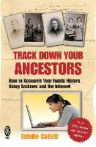 Track Down Your Ancestors: How to Research Your Family History Using Archives and the Internet - Estelle Catlett - cover