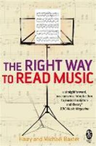 The Right Way to Read Music: Learn the basics of music notation and theory - Harry Baxter,Michael Baxter - cover