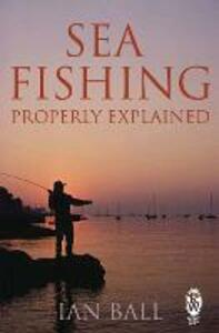 Sea Fishing Properly Explained - Ian Ball - cover