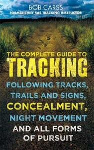 The Complete Guide to Tracking: Following tracks, trails and signs, concealment, night movement and all forms of pursuit - Bob Carss - cover