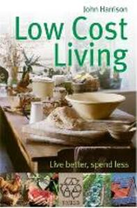 Low-Cost Living: Live better, spend less - John Harrison - cover