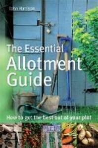 The Essential Allotment Guide: How to Get the Best out of Your Plot - John Harrison - cover
