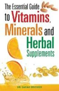 The Essential Guide to Vitamins, Minerals and Herbal Supplements - Sarah Brewer - cover