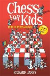 Chess for Kids: How to Play and Win - Richard James - cover