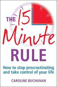 The 15 Minute Rule: How to stop procrastinating and take charge of your life - Caroline Buchanan - cover