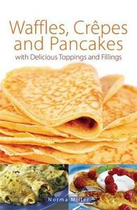 Waffles, Crepes and Pancakes - Norma Miller - cover