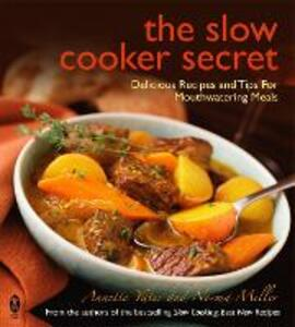 The Slow Cooker Secret: Delicious Recipes and Tips for Mouthwatering Meals - Annette Yates,Norma Miller - cover