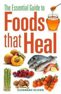 The Essential Guide to Foods that Heal - Suzannah Olivier - cover