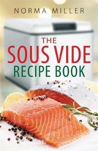 The Sous Vide Recipe Book - Norma Miller - cover