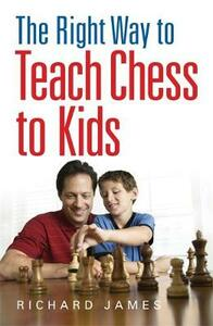 The Right Way to Teach Chess to Kids - Richard James - cover