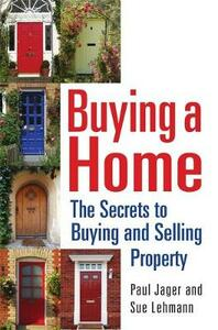 Buying a Home: The Secrets to Buying and Selling Property - Paul Jager,Sue Lehmann - cover