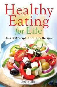 Healthy Eating for Life: Over 100 Simple and Tasty Recipes - Robin Ellis - cover