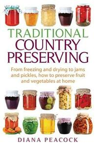 Traditional Country Preserving: From freezing and drying to jams and pickles, how to preserve fruit and vegetables at home - Diana Peacock - cover